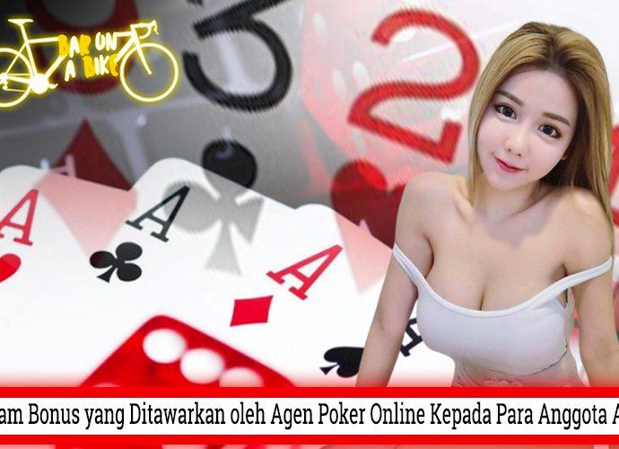 Ragam Bonus yang Ditawarkan oleh Agen Poker Online Kepada Para Anggota Aktif